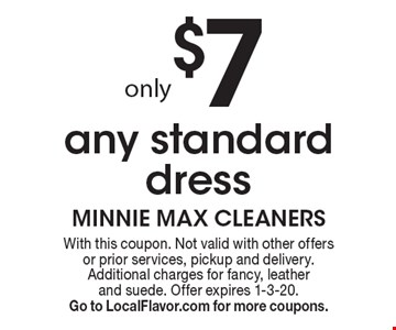 only $7 any standard dress. With this coupon. Not valid with other offers or prior services, pickup and delivery. Additional charges for fancy, leather and suede. Offer expires 1-3-20. Go to LocalFlavor.com for more coupons.