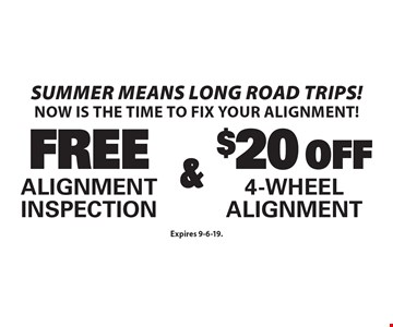 Summer means long road trips! Now is the time to fix your alignment! Free Alignment Inspection & $20 Off 4-Wheel Alignment. Expires 9-6-19.