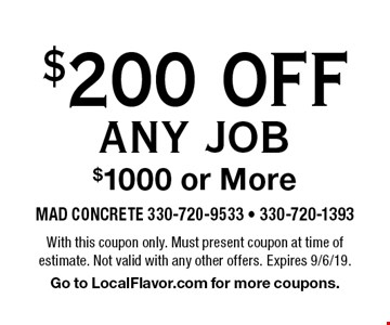 $200 OFF ANY JOB $1000 or More. With this coupon only. Must present coupon at time of estimate. Not valid with any other offers. Expires 9/6/19. Go to LocalFlavor.com for more coupons.