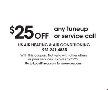 $25 off any tuneup or service call. With this coupon. Not valid with other offers or prior services. Expires 12/6/19. Go to LocalFlavor.com for more coupons.