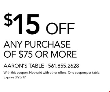 $15 OFF ANY PURCHASE OF $75 OR MORE. With this coupon. Not valid with other offers. One coupon per table. Expires 8/23/19.