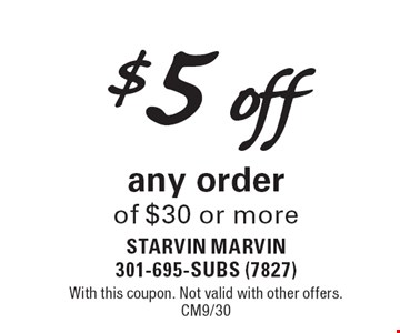 $5 off any order of $30 or more. With this coupon. Not valid with other offers. CM9/30