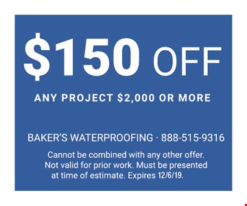 $150 OFF Any Project $2,000 or More. Cannot be combined with any other offer. Not valid for prior work. Must be presented at time of estimate. Expires 12/6/19.