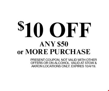 $10 OFF ANY $50 or MORE PURCHASE. PRESENT COUPON. NOT VALID WITH OTHER OFFERS OR ON ALCOHOL. VALID AT STOW & AKRON LOCATIONS ONLY. EXPIRES 10/4/19.