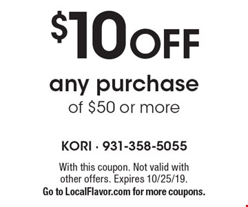 $10 OFF any purchase of $50 or more. With this coupon. Not valid with other offers. Expires 10/25/19.Go to LocalFlavor.com for more coupons.