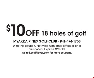 $10 Off 18 holes of golf. With this coupon. Not valid with other offers or prior purchases. Expires 12/6/19. Go to LocalFlavor.com for more coupons.