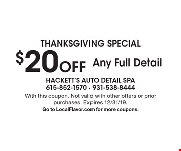 Thanksgiving Special $20 Off Any Full Detail. With this coupon. Not valid with other offers or prior purchases. Expires 12/31/19. Go to LocalFlavor.com for more coupons.