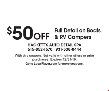 $50 Off Full Detail on Boats & RV Campers. With this coupon. Not valid with other offers or prior purchases. Expires 12/31/19. Go to LocalFlavor.com for more coupons.