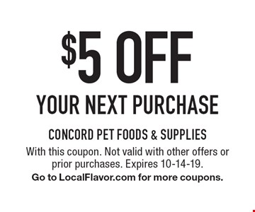 $5 off your next purchase. With this coupon. Not valid with other offers or  prior purchases. Expires 10-14-19.Go to LocalFlavor.com for more coupons.