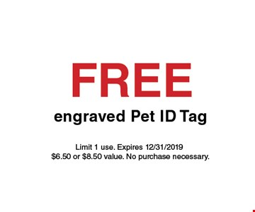 Free engraved pet ID tag. Limit 1 use. Expires 12-31-19. $6.50 or $8.50 value. No purchase necessary.