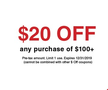 $20 off any purchase of $100. Pre-tax amount. Limit 1 use. Expires 12-31-19 (cannot be combined with other $ off coupons).