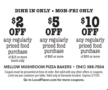 $2 off any regularly priced food purchase of $15 or more - lunch only or $5 off any regularly priced food purchase of $25 or more or $10 off any regularly priced food purchase of $50 or more. Dine in only - Mon-Fri only. Coupon must be presented at time of order. Not valid with any other offers or coupons. Limit one per customer per table. Valid only at Sarasota location. Expires 2/7/20. Go to LocalFlavor.com for more coupons.