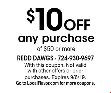 $10 Off any purchase of $50 or more. With this coupon. Not valid with other offers or prior purchases. Expires 9/6/19. Go to LocalFlavor.com for more coupons.