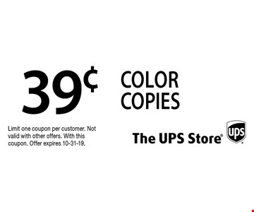 39¢ color copies. Limit one coupon per customer. Not valid with other offers. With this coupon. Offer expires 10-31-19.