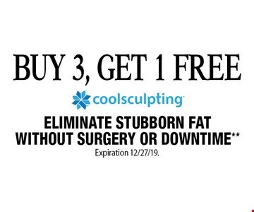Buy 3, Get 1 Free Eliminate Stubborn Fat Without Surgery Or Downtime**. Expiration 12/27/19. Offers cannot be combined with any other coupons, specials or promotions or prior purchases, carry no cash value.