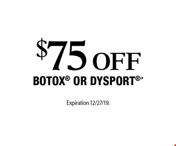 $75 Off Botox Or Dysport*. Expiration 12/27/19. Offers cannot be combined with any other coupons, specials or promotions or prior purchases, carry no cash value.