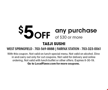 $5 Off any purchase of $30 or more. With this coupon. Not valid on lunch special menu. Not valid on alcohol. Dine in and carry out only for cut coupons.†Not valid for delivery and online ordering,†Not valid with lunch buffet or other offers. Expires 8-30-19.Go to LocalFlavor.com for more coupons.