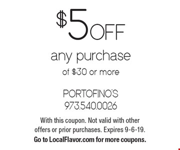 $5 Off any purchase of $30 or more. With this coupon. Not valid with other offers or prior purchases. Expires 9-6-19. Go to LocalFlavor.com for more coupons.