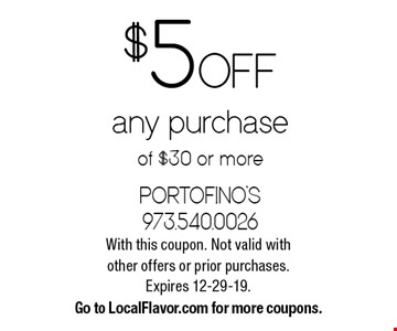 $5 off any purchase of $30 or more. With this coupon. Not valid with other offers or prior purchases. Expires 12-29-19. Go to LocalFlavor.com for more coupons.