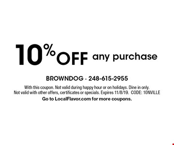 10% off any purchase. With this coupon. Not valid during happy hour or on holidays. Dine in only. Not valid with other offers, certificates or specials. Expires 11/8/19. CODE: 10NVILLE. Go to LocalFlavor.com for more coupons.