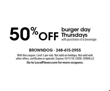 50% off burger day. Thursdayswith purchase of a beverage. With this coupon. Limit 1 per visit. Not valid on holidays. Not valid with other offers, certificates or specials. Expires 10/11/19. CODE: 50NVILLE. Go to LocalFlavor.com for more coupons.
