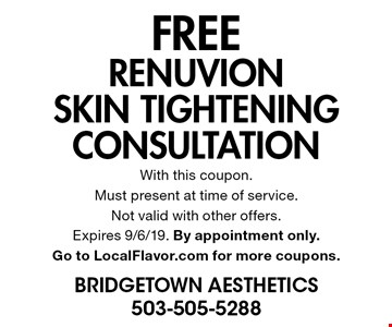 FREE renuvion skin tightening Consultation. With this coupon. Must present at time of service. Not valid with other offers. Expires 9/6/19. By appointment only. Go to LocalFlavor.com for more coupons.