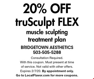 20% OFF truSculpt FLEXmuscle sculpting treatment plan. Consultation Required.With this coupon. Must present at time of service. Not valid with other offers. Expires 2/7/20. By appointment only. Go to LocalFlavor.com for more coupons.