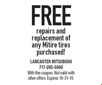 FREE repairs and replacement of any Mitire tires purchased! With this coupon. Not valid with other offers. Expires 10-31-19.