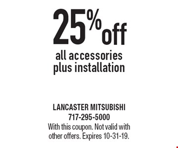 25% off all accessories plus installation. With this coupon. Not valid with other offers. Expires 10-31-19.