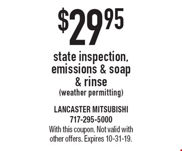 $29.95 state inspection, emissions & soap & rinse(weather permitting). With this coupon. Not valid with other offers. Expires 10-31-19.