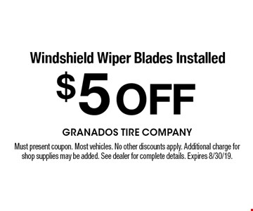 $5 OFF Windshield Wiper Blades Installed. Must present coupon. Most vehicles. No other discounts apply. Additional charge for shop supplies may be added. See dealer for complete details. Expires 8/30/19.