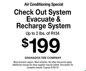 Air Conditioning Special $199 Check Out System Evacuate & Recharge System Up to 2 Ibs. of R134. Must present coupon. Most vehicles. No other discounts apply. Additional charge for shop supplies may be added. See dealer for complete details. Expires 8/30/19.