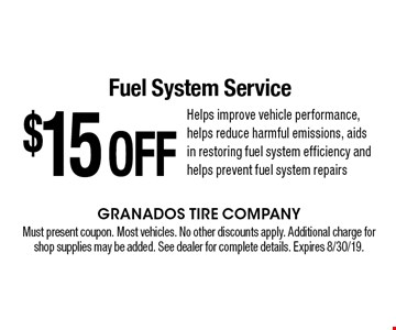 $15 OFF Fuel System Service Helps improve vehicle performance, helps reduce harmful emissions, aids in restoring fuel system efficiency and helps prevent fuel system repairs. Must present coupon. Most vehicles. No other discounts apply. Additional charge for shop supplies may be added. See dealer for complete details. Expires 8/30/19.