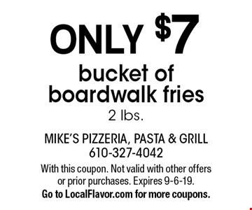 ONLY $7 bucket of boardwalk fries2 lbs.. With this coupon. Not valid with other offers or prior purchases. Expires 9-6-19.Go to LocalFlavor.com for more coupons.