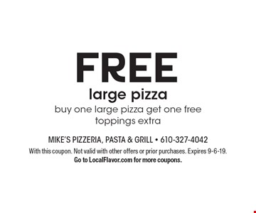 Free large pizza. Buy one large pizza get one free toppings extra. With this coupon. Not valid with other offers or prior purchases. Expires 9-6-19. Go to LocalFlavor.com for more coupons.