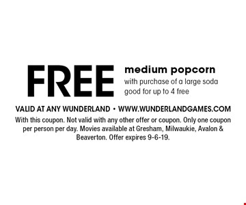 Free medium popcorn with purchase of a large soda. Good for up to 4 free. With this coupon. Not valid with any other offer or coupon. Only one coupon per person per day. Movies available at Gresham, Milwaukie, Avalon & Beaverton. Offer expires 9-6-19.