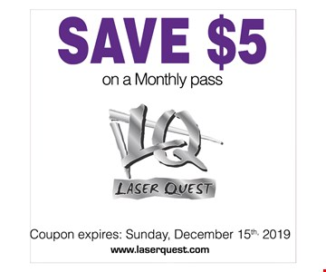 Save $5 on a monthly pass. Coupon expires: Sunday, 12/15/2019. Coupon valid only at Laser Quest Canton and Laser Quest Akron. Coupon has no cash value and are non-transferrable. One coupon per person. Not valid with any other promotional offers.
