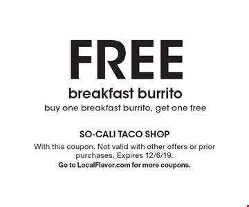 Free breakfast burrito buy one breakfast burrito, get one free. With this coupon. Not valid with other offers or prior purchases. Expires 12/6/19. Go to LocalFlavor.com for more coupons.