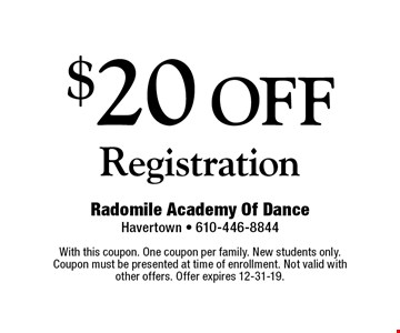 $20 off registration. With this coupon. One coupon per family. New students only. Coupon must be presented at time of enrollment. Not valid with other offers. Offer expires 12-31-19.