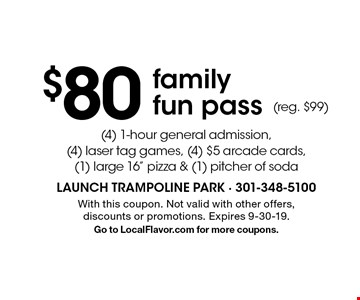 $80 family fun pass(4) 1-hour general admission,(4) laser tag games, (4) $5 arcade cards,(1) large 16