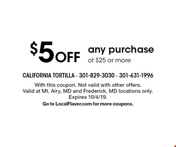 $5 off any purchase of $25 or more. With this coupon. Not valid with other offers. Valid at Mt. Airy, MD and Frederick, MD locations only. Expires 10/4/19. Go to LocalFlavor.com for more coupons.