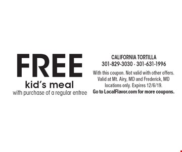 FREE kid's meal with purchase of a regular entree. With this coupon. Not valid with other offers. Valid at Mt. Airy, MD and Frederick, MD locations only. Expires 12/6/19. Go to LocalFlavor.com for more coupons.
