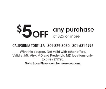 $5 Off any purchase of $25 or more. With this coupon. Not valid with other offers. Valid at Mt. Airy, MD and Frederick, MD locations only. Expires 2/7/20. Go to LocalFlavor.com for more coupons.