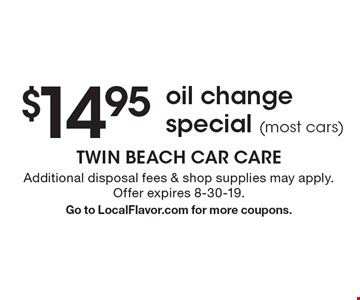 $14.95 oil change special (most cars). Additional disposal fees & shop supplies may apply. Offer expires 8-30-19.Go to LocalFlavor.com for more coupons.
