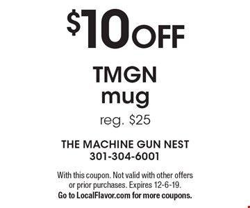 $10 OFF TMGN Mug. Reg. $25. With this coupon. Not valid with other offers or prior purchases. Expires 12-6-19. Go to LocalFlavor.com for more coupons.