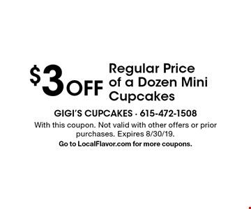 $3 Off Regular Price of a Dozen Mini Cupcakes. With this coupon. Not valid with other offers or prior purchases. Expires 8/30/19. Go to LocalFlavor.com for more coupons.