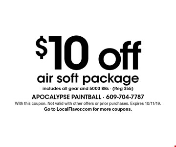 $10 off air soft package includes all gear and 5000 BBs - (Reg $55). With this coupon. Not valid with other offers or prior purchases. Expires 10/11/19. Go to LocalFlavor.com for more coupons.