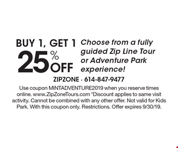 BUY 1, GET 1 25% Off Choose from a fully guided Zip Line Tour or Adventure Park experience!. Use coupon MINTADVENTURE2019 when you reserve times online. www.ZipZoneTours.com *Discount applies to same visit activity. Cannot be combined with any other offer. Not valid for Kids Park. With this coupon only. Restrictions. Offer expires 9/30/19.