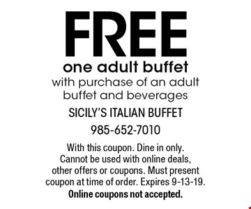 FREE one adult buffet with purchase of an adult buffet and beverages. With this coupon. Dine in only. Cannot be used with online deals, other offers or coupons. Must present coupon at time of order. Expires 9-13-19.Online coupons not accepted.