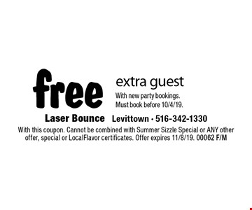 Free extra guest. With new party bookings. Must book before 11/8/19.. With this coupon. Cannot be combined with Summer Sizzle Special or ANY other offer, special or LocalFlavor certificates. Offer expires 11/8/19. 00062 F/M